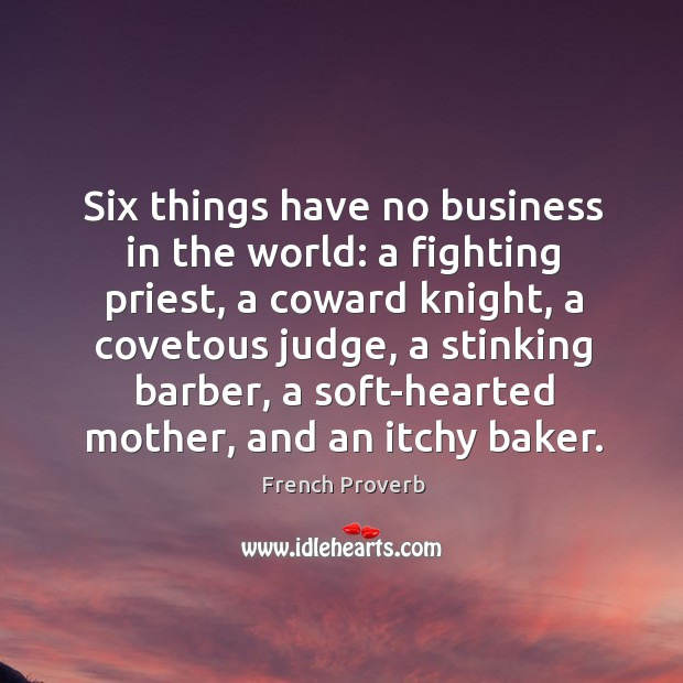 Image, Six things have no business in the world.