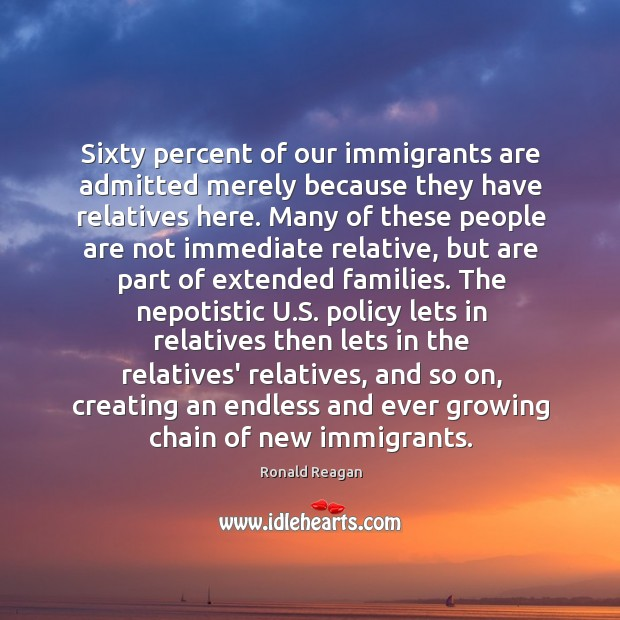 Image, Sixty percent of our immigrants are admitted merely because they have relatives