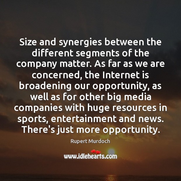 Size and synergies between the different segments of the company matter. As Rupert Murdoch Picture Quote