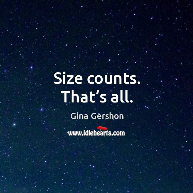 Image, Size counts. That's all.