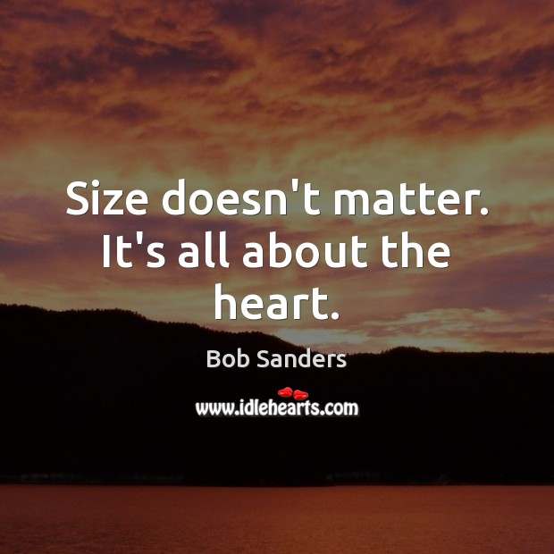 Size doesn't matter. It's all about the heart. Image