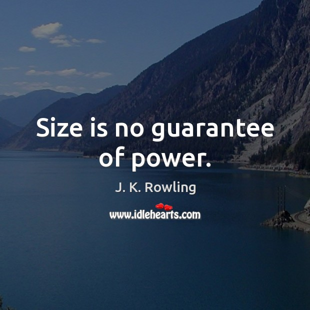 Size is no guarantee of power. Image