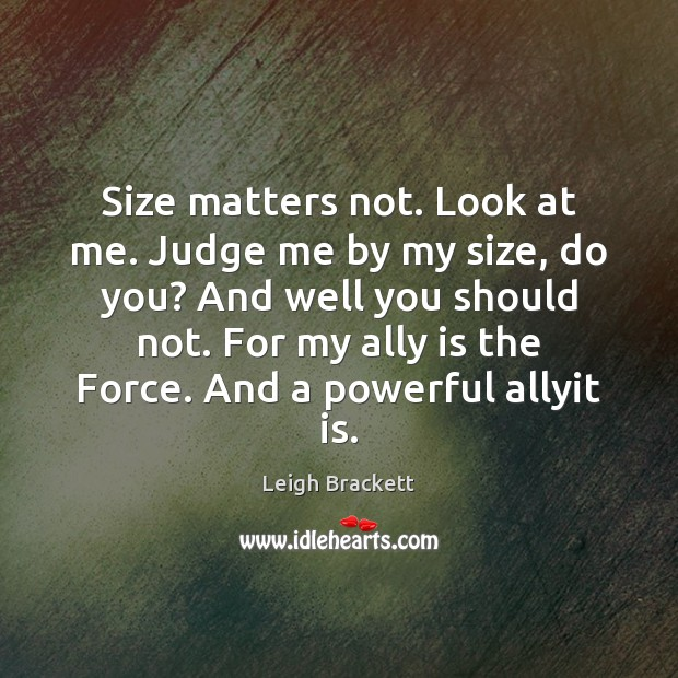 Size matters not. Look at me. Judge me by my size, do Judge Quotes Image