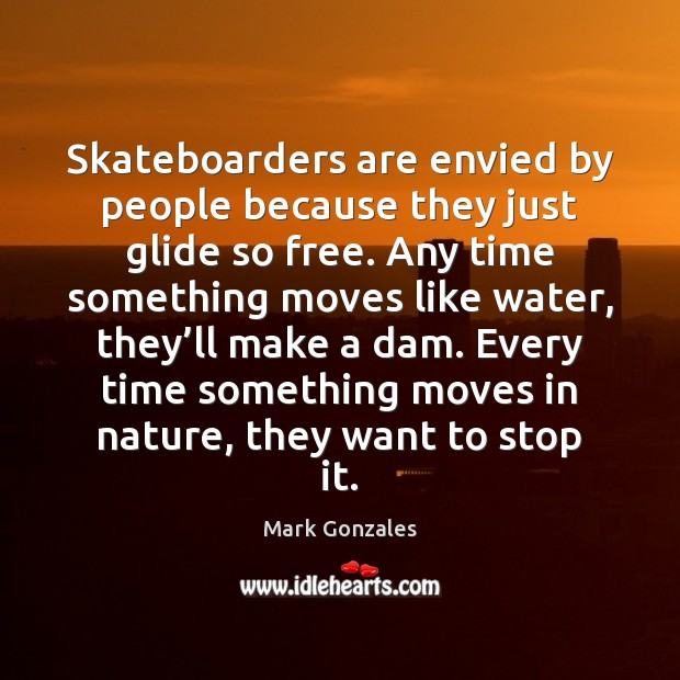 Skateboarders are envied by people because they just glide so free. Any Image