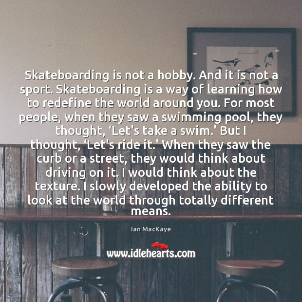 Skateboarding is not a hobby. And it is not a sport. Skateboarding Image