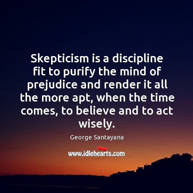 Skepticism is a discipline fit to purify the mind of prejudice and Image