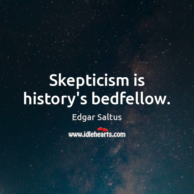 Image, Skepticism is history's bedfellow.