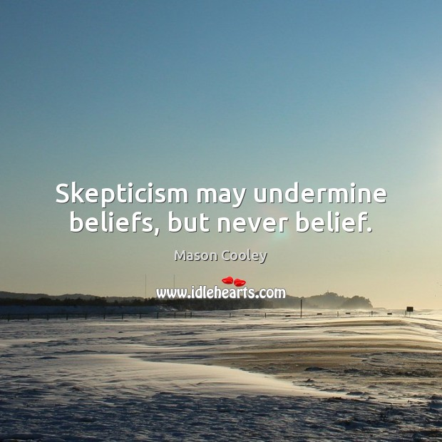 Skepticism may undermine beliefs, but never belief. Image