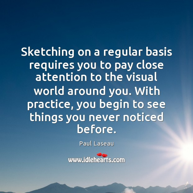 Sketching on a regular basis requires you to pay close attention to Practice Quotes Image