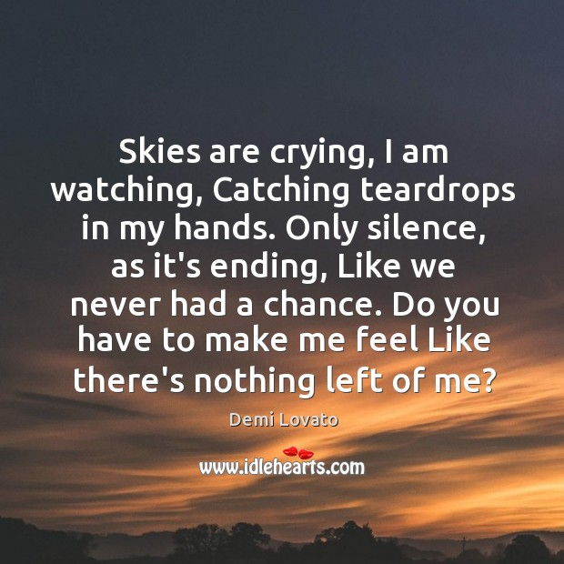 Skies are crying, I am watching, Catching teardrops in my hands. Only Image