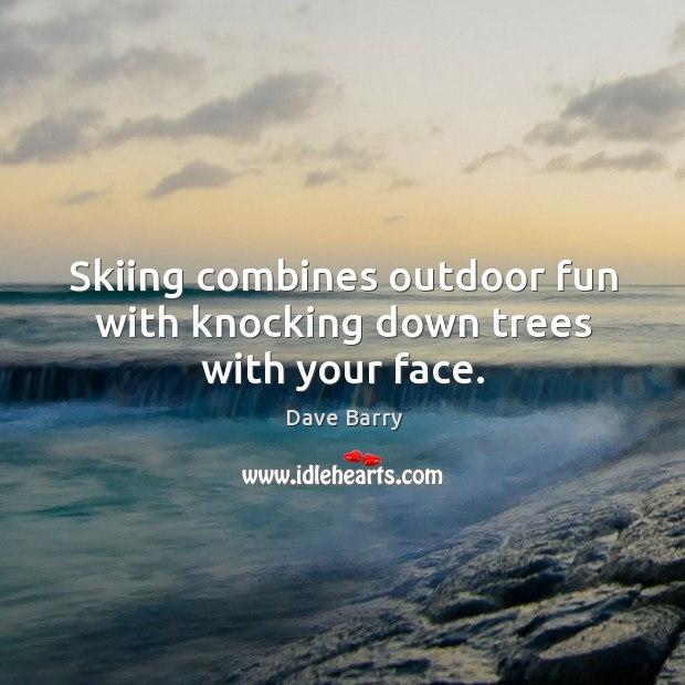 Skiing combines outdoor fun with knocking down trees with your face. Image