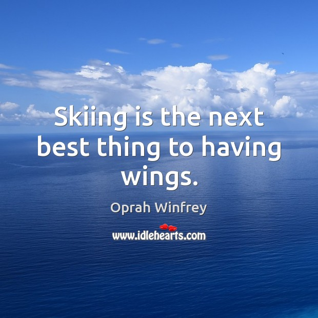 Skiing is the next best thing to having wings. Oprah Winfrey Picture Quote
