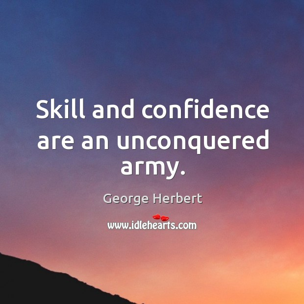 Skill and confidence are an unconquered army. Image