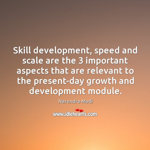 Skill development, speed and scale are the 3 important aspects that are relevant Skill Development Quotes Image