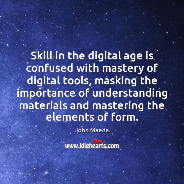 Skill in the digital age is confused with mastery of digital tools, John Maeda Picture Quote