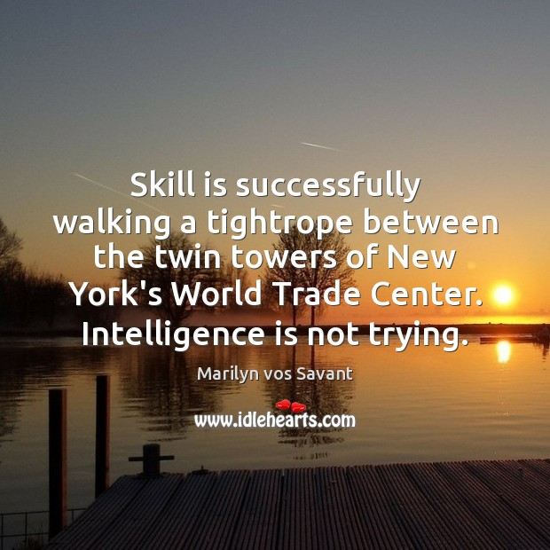 Skill is successfully walking a tightrope between the twin towers of New Intelligence Quotes Image