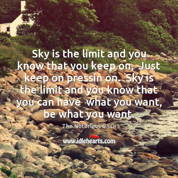 Sky is the limit and you know that you keep on,  Just Image