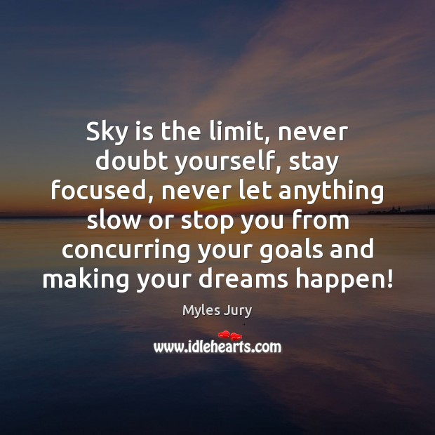 Sky Is The Limit Never Doubt Yourself Stay Focused Never Let Anything