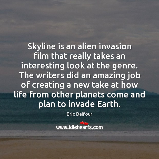 Skyline is an alien invasion film that really takes an interesting look Eric Balfour Picture Quote