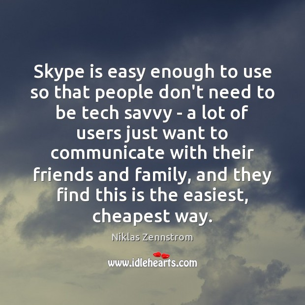 Skype is easy enough to use so that people don't need to Image