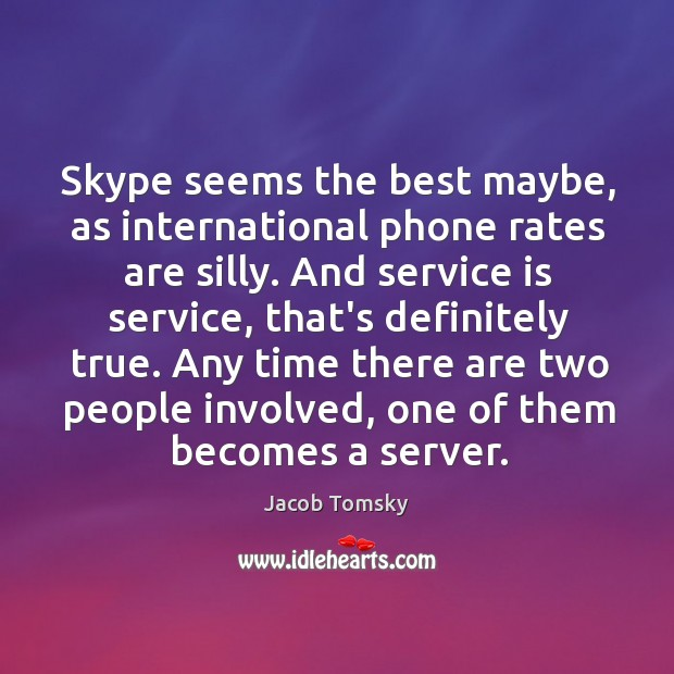 Skype seems the best maybe, as international phone rates are silly. And Image