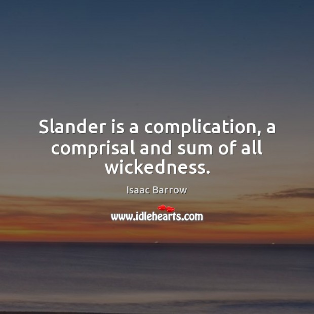 Slander is a complication, a comprisal and sum of all wickedness. Image