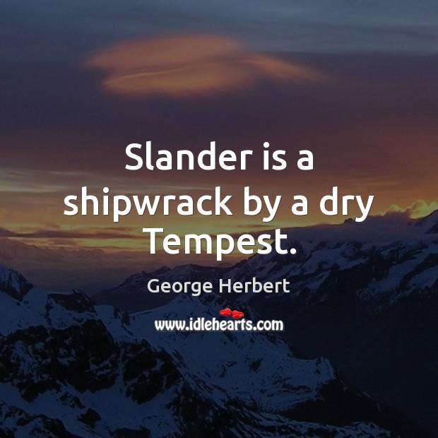 Image, Slander is a shipwrack by a dry Tempest.