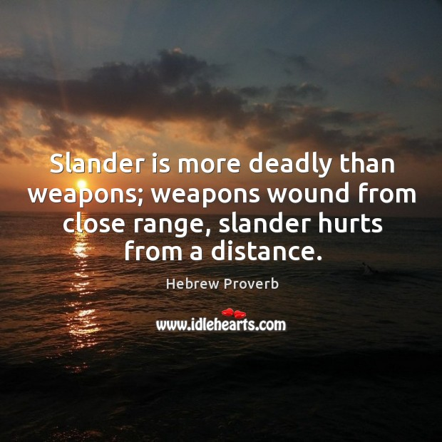 Image, Slander is more deadly than weapons; weapons wound