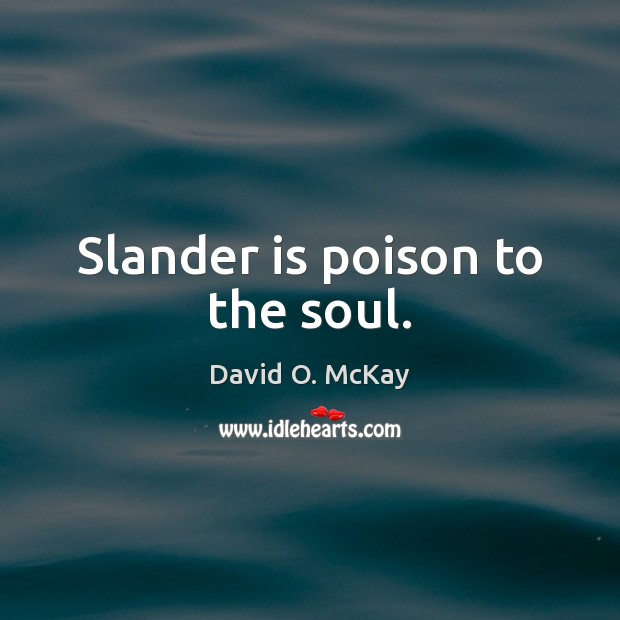 Slander is poison to the soul. David O. McKay Picture Quote