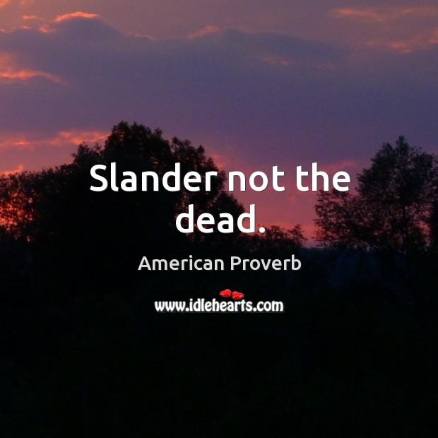 Image, Slander not the dead.