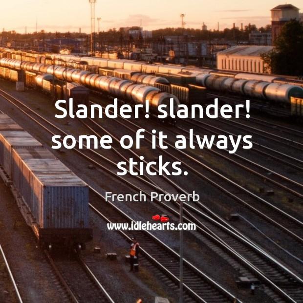 Image, Slander! slander! some of it always sticks.