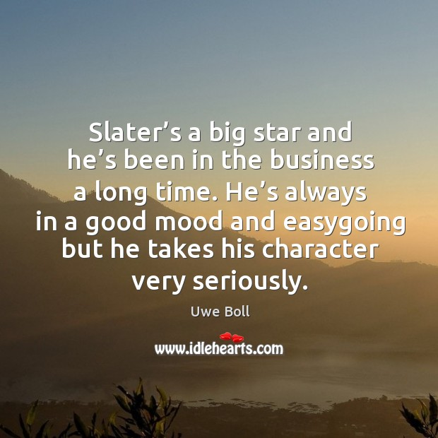 Slater's a big star and he's been in the business a long time. Uwe Boll Picture Quote