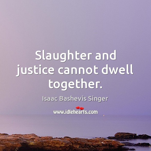 Image, Slaughter and justice cannot dwell together.