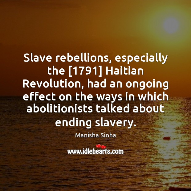 Image, Slave rebellions, especially the [1791] Haitian Revolution, had an ongoing effect on the