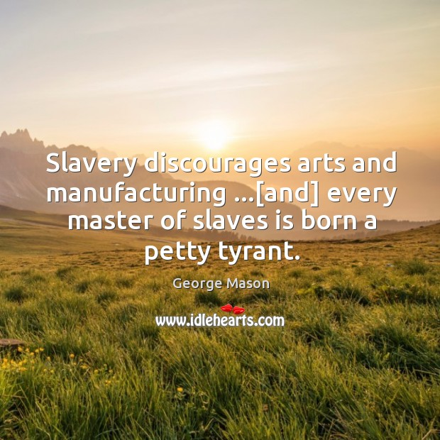 Image, Slavery discourages arts and manufacturing …[and] every master of slaves is born