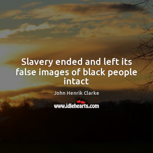Image, Slavery ended and left its false images of black people intact