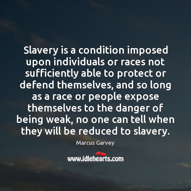 Slavery is a condition imposed upon individuals or races not sufficiently able Image