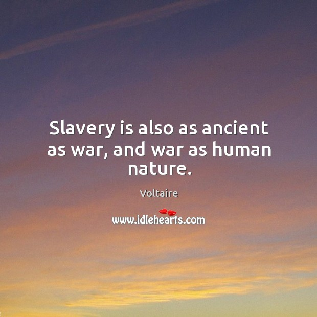 Image, Slavery is also as ancient as war, and war as human nature.