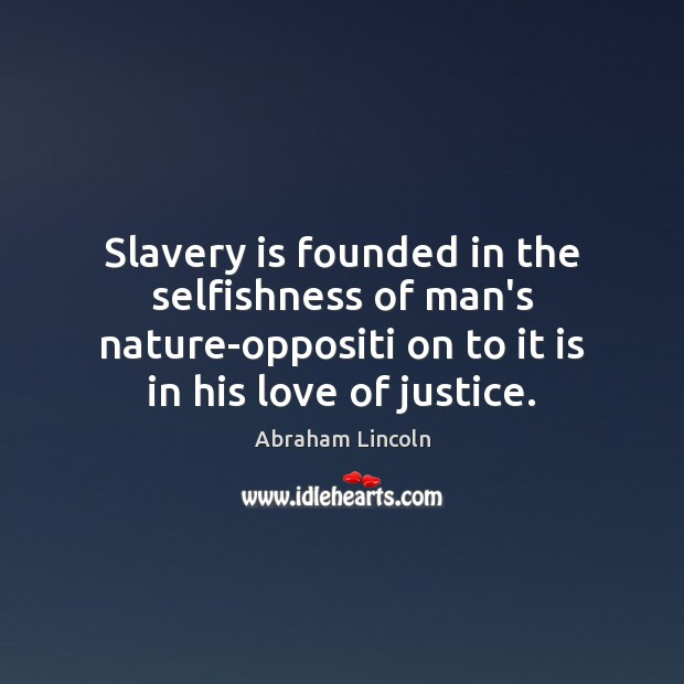 Slavery is founded in the selfishness of man's nature-oppositi on to it Image