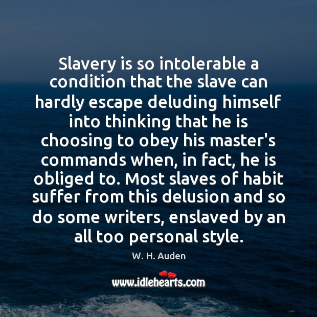 Slavery is so intolerable a condition that the slave can hardly escape Image