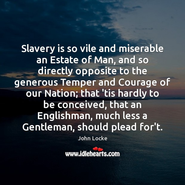 Image, Slavery is so vile and miserable an Estate of Man, and so