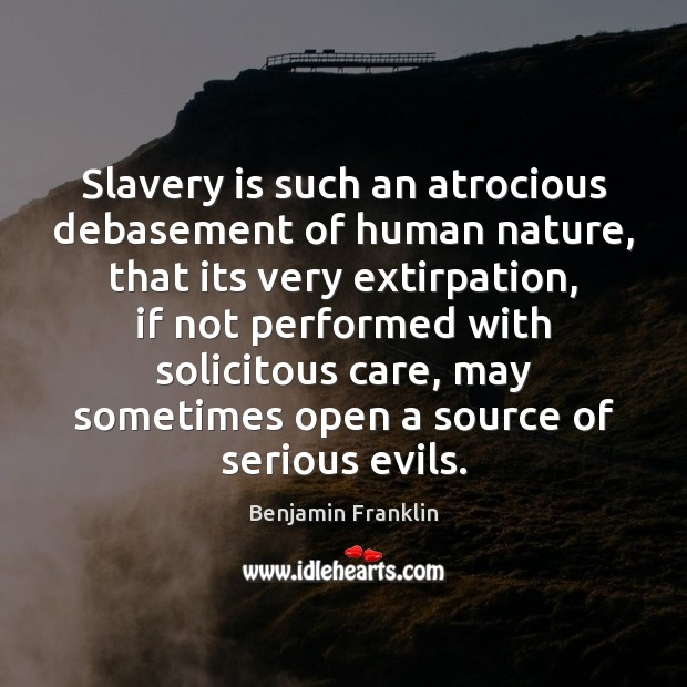 Image, Slavery is such an atrocious debasement of human nature, that its very