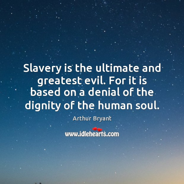 Image, Slavery is the ultimate and greatest evil. For it is based on