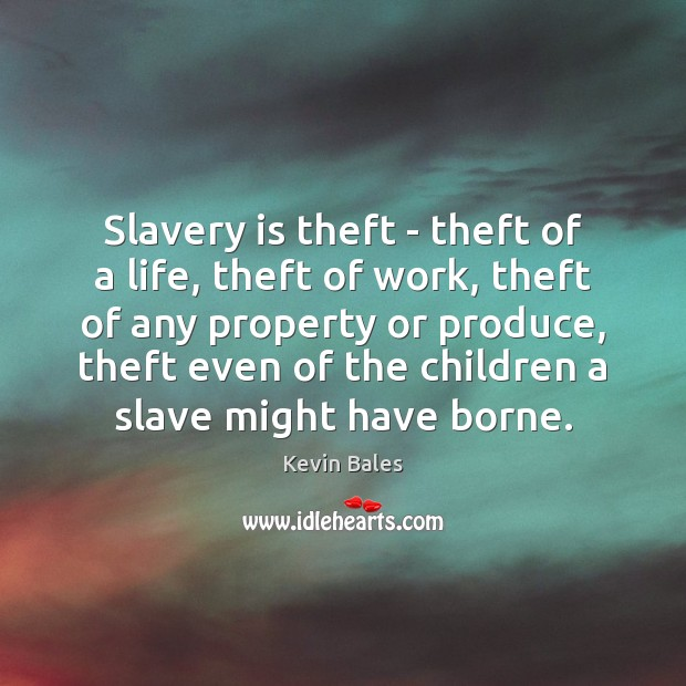 Image, Slavery is theft – theft of a life, theft of work, theft