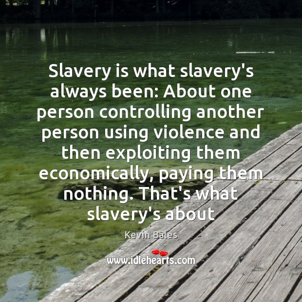 Slavery is what slavery's always been: About one person controlling another person Image