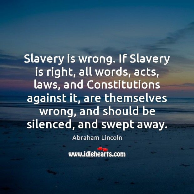 Image, Slavery is wrong. If Slavery is right, all words, acts, laws, and