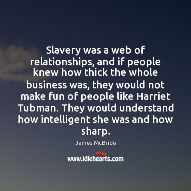Slavery was a web of relationships, and if people knew how thick Image