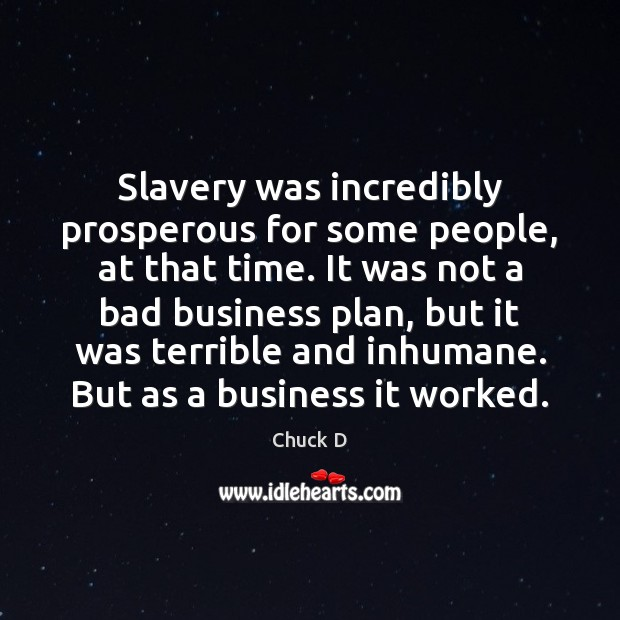 Image, Slavery was incredibly prosperous for some people, at that time. It was