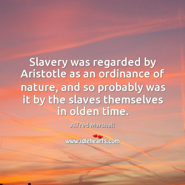 aristotle and slavery Evaluation of aristotle's conception of slavery :throughout the different historical philosophical epochs, man has undergone strings of torture, suppression.
