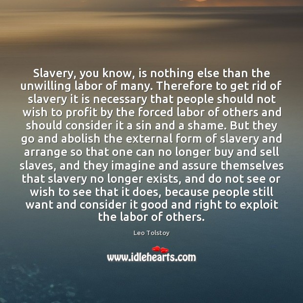 Slavery, you know, is nothing else than the unwilling labor of many. Image